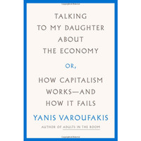 Talking to My Daughter About the Economy: or, How Capitalism Works--an