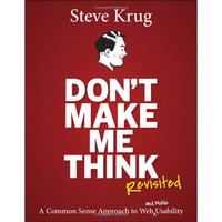 Don't Make Me Think, Revisited: A Common Sense Approach to Web Usabili