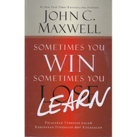 Sometimes You Win Sometimes You Learn. John C Maxwell. Lose.