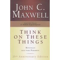 Think On These Things. Renungan Bagi Para Pemimpin. John C Maxwell