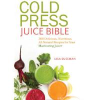 Cold Press Juice Bible 300 Delicious, Nutritious, All Natural -ebook