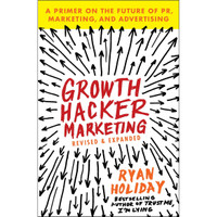 Growth Hacker Marketing: A Primer on the Future of PR, Marketing, and