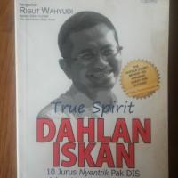 Buku True Spirit Dahlan Iskan - Ira Puspitorini