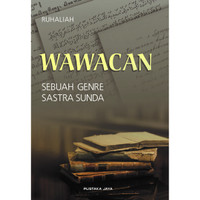 Wawacan: Sebuah Genre Sastra Sunda - Ruhaliah
