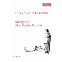 Mengapa Aku Begitu Pandai - Friedrich Nietzsche