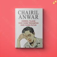 Chairil Anwar: Kerikil Tajam dan yang terampas dan yang putus