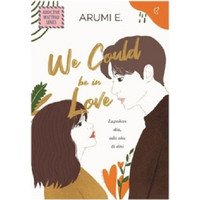 WE COULD BE IN LOVE - Arumi E.