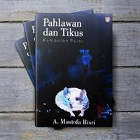 Pahlawan Dan Tikus, Kumpulan Puisi - A. Mustofa Bisri