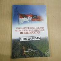 BUKU KERJASAMA INDONESIA MALAYSIA PENGELOLAAN PERBATASAN DI KLMTN wr