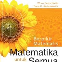 BUKU BERPIKIR MATEMATIS: MATEMATIKA UNTUK SEMUA - WONO SETYA BUDHI