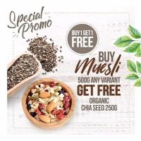 BUY 1 GET 1 FREE Buy Muesli Get Free Organic Chia Seed 250gr