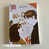 Novel WE COULD BE IN LOVE (Arumi E.)