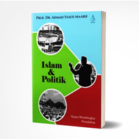 ISLAM DAN POLITIK, Upaya Membingkai Peradaban - Ahmad Syafi'i Ma'arif