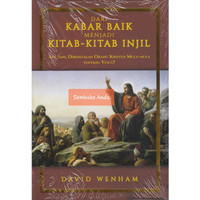 Dari Kabar Baik Menjadi Kitab-Kitab Injil. David Wenham.