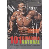 Buku 101 Binaraga Natural. Strategi Bina raga Sehat Tanpa Obat Ade Rai