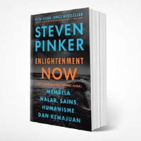 ENLIGHTENMENT NOW : Membela Nalar, Sains, Humanisme, dan Kemajuan