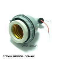 Fitting Lampu E40 - Ceramic