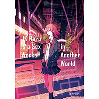 JK Haru is a Sxx Worker in Another World (LN)