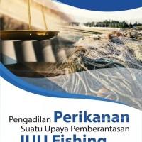 Buku Pengadilan Perikanan Upaya Pemberantasan IUU Fishing