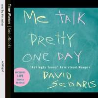 Me Talk Pretty One Day   David Sedaris
