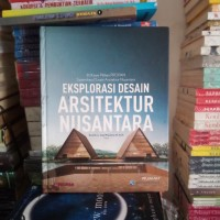 BUKU ORIGINAL EKSPLORASI DESAIN ARSITEKTUR NUSANTARA HARD COVER