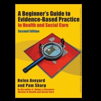 A BEGINNER'S GUIDE TO EVIDENCE BASED PRACTICE IN HEALTH AND SOCIAL CAR
