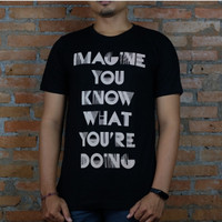 Seniman Coffee / T-Shirt Imagine You Know What You're Doing