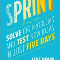 Sprint: How to Solve Big Problems and Test New Ideas in Just Fiv