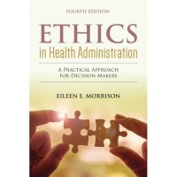 Ethics In Health Administration 4e