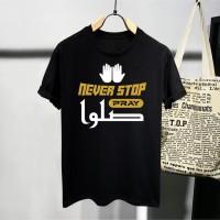 T-shirt Never Stop Pray / Baju Kaos Dakwah Pria / Kaos Islamic Pria
