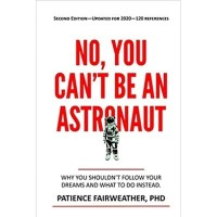 No, You Can't be an Astronaut, 2nd Edition