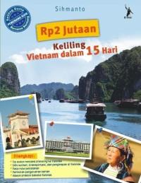 RP2 JUTAAN KELILING VIETNAM DALAM 15 HARI - SIHMANTO