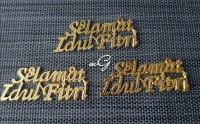 "Tulisan ""Selamat Idul Fitri"" ; Lebar 6 cm; 1 pack : 12 pieces"