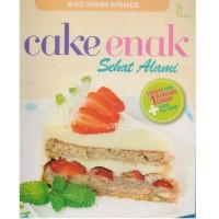 Buku Resep bikin kue : Cake Enak Sehat Alami Hanya dari 1 adonan dasar