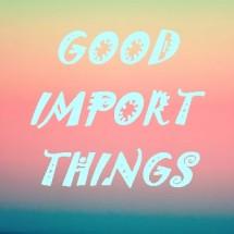 GOOD IMPORTHINGS