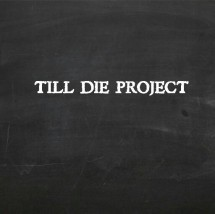 Till Die Project