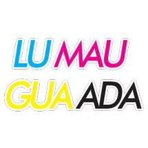 Lu Mau Gua Ada