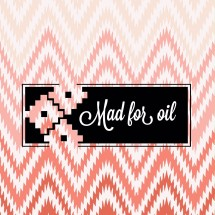 Mad for oil