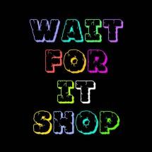 Waitforit Shop