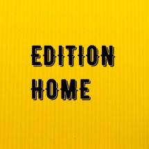 EDITION HOME