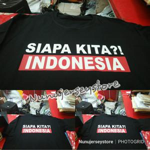 Kaos Baju Timnas Indonesia Siapa Kita Indonesia Tokopedia