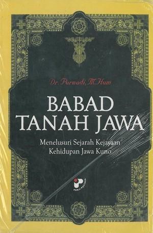 Buku : BABAD TANAH JAWA; Menelusuri Sejarah Kejayaan Kehidupan Jawa Kuno