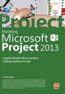 Mastering Microsoft Project 2013, Langkah Mudah Merencanakan Dan Mengendalikan Proyek+cd