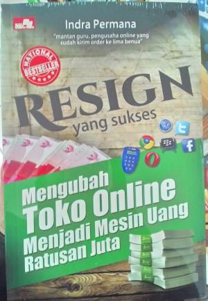 Buku Resign Yang Sukses - Mengubah Toko Online Menjadi Mesin Uang