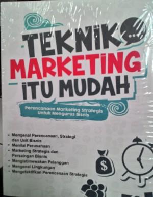 Buku Teknik Marketing Itu Mudah - Menguak Tuntas Semua Hal Marketing