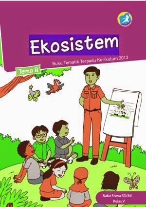Kurikulum 2013 kelas 5 tema 8 Ekosistim edisi revisi 2014