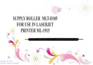 SUPPLY ROLLER  MLT-D105 FOR USE IN LASERJET PRINTER ML-1915