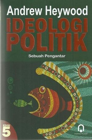 IDEOLOGI POLITIK (SUATU PENGANTAR) / ANDREW HEYWOOD / PUSTAKA PELAJAR