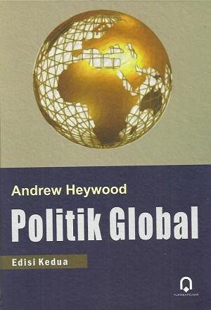 BUKU POLITIK GLOBAL EDISI 2 / ANDREW HEYWOOD / PUSTAKA PELAJAR