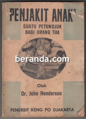 DR. JOHN HENDERSON - PENJAKIT ANAK-ANAK SUATU PETUNDJUK BAGI ORANG TUA